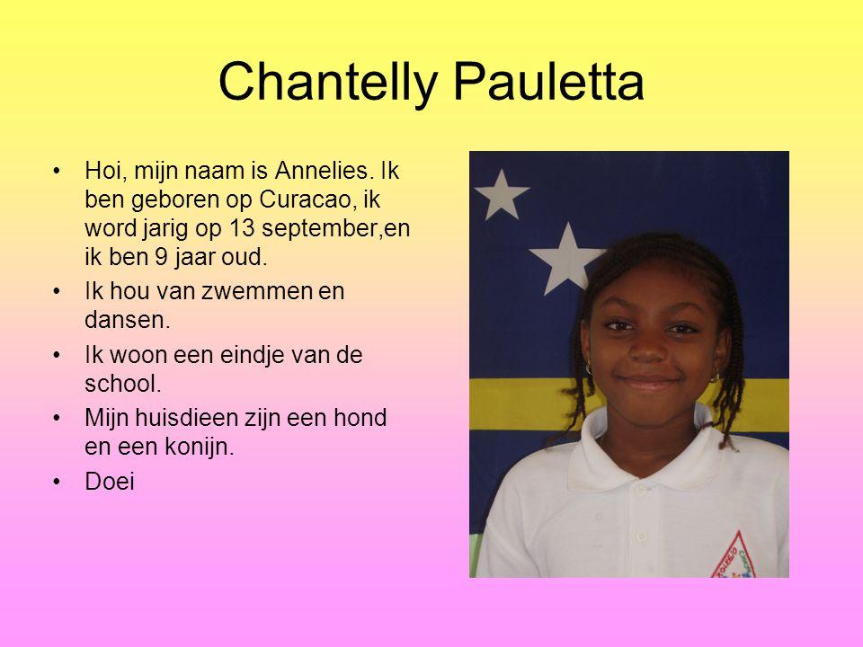 Chantelly Pauletta Hoi, mijn naam is Annelies. Ik ben geboren op Curacao, ik word jarig op 13 september,en ik ben 9 jaar oud.