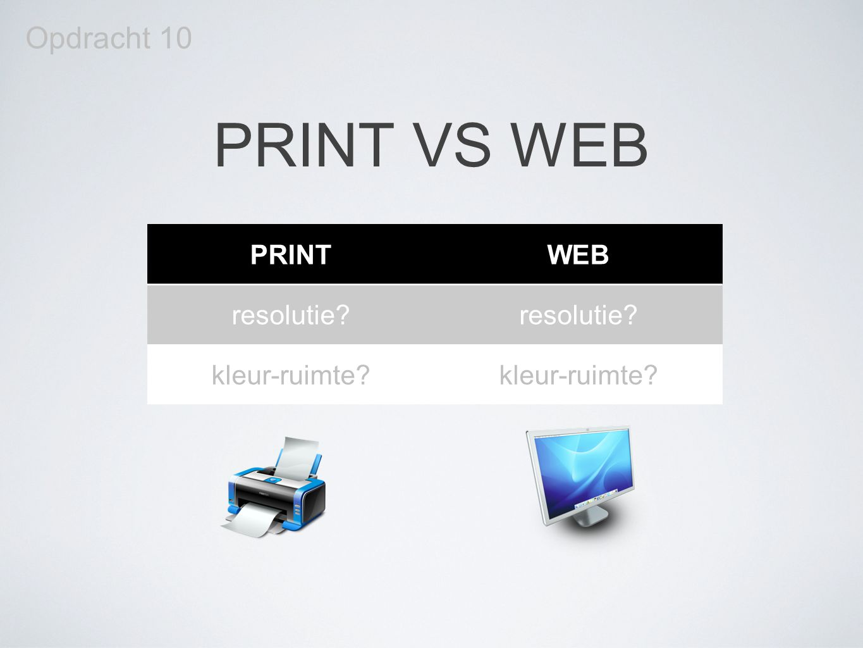Opdracht 10 PRINT VS WEB PRINT WEB resolutie kleur-ruimte
