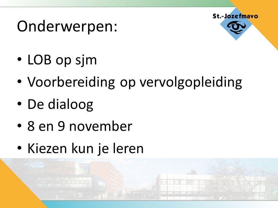 Onderwerpen: LOB op sjm Voorbereiding op vervolgopleiding De dialoog