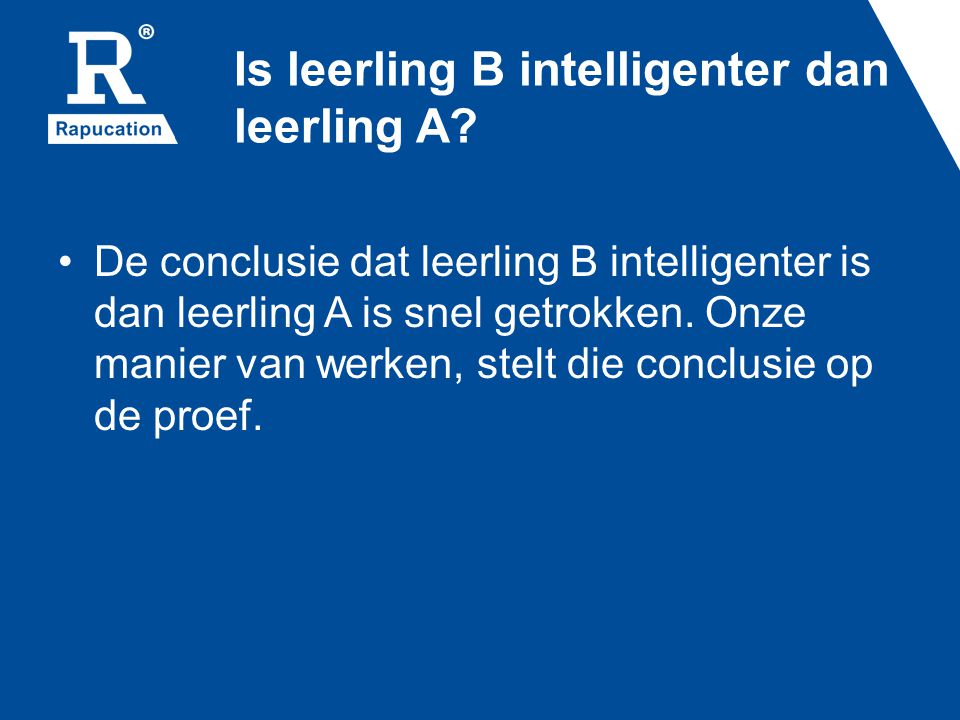 Is leerling B intelligenter dan leerling A