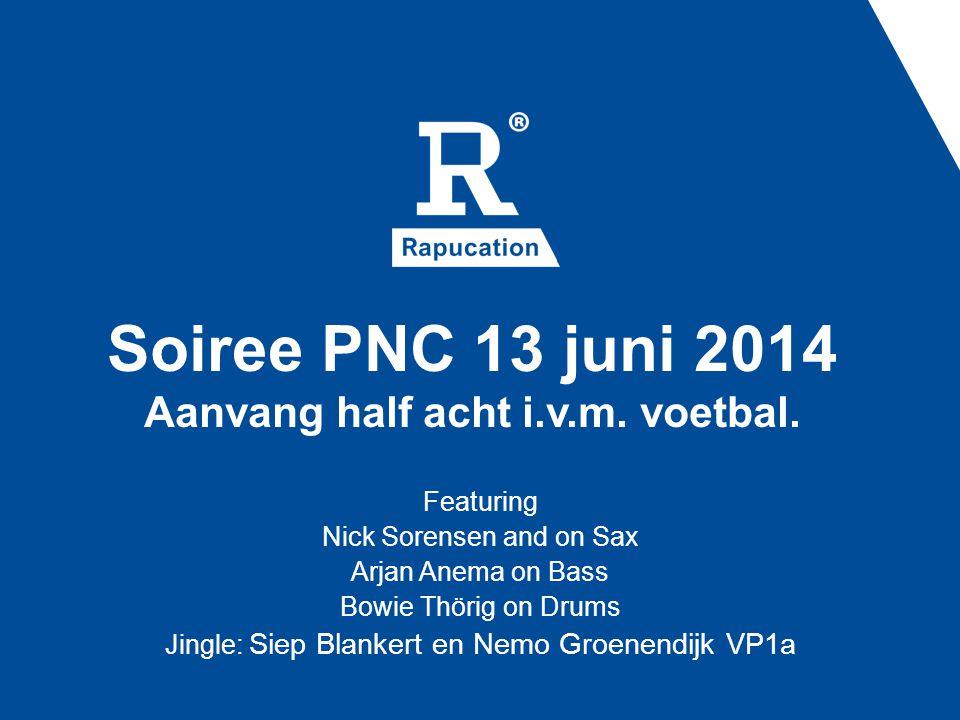 Soiree PNC 13 juni 2014 Aanvang half acht i.v.m. voetbal.