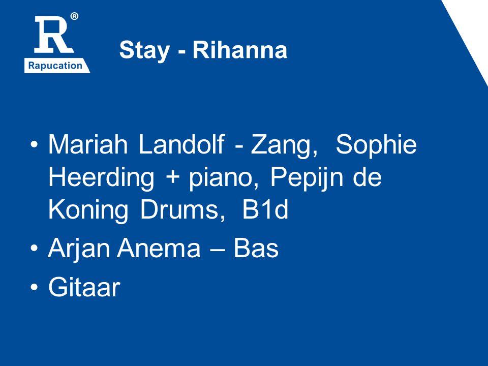 Stay - Rihanna Mariah Landolf - Zang, Sophie Heerding + piano, Pepijn de Koning Drums, B1d. Arjan Anema – Bas.