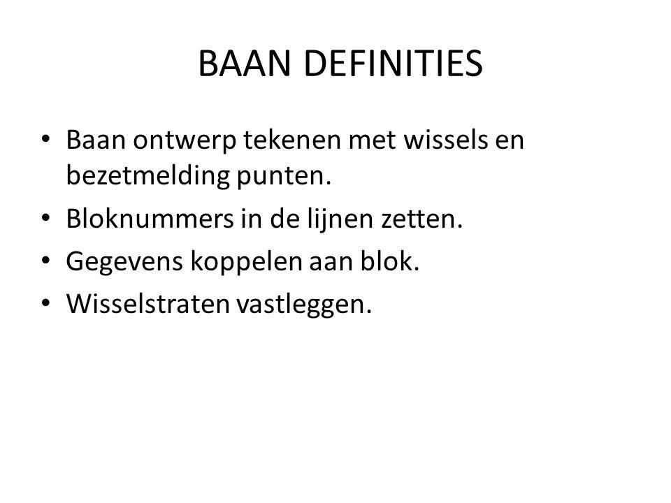 BAAN DEFINITIES Baan ontwerp tekenen met wissels en bezetmelding punten. Bloknummers in de lijnen zetten.