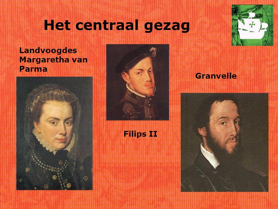 Het centraal gezag Landvoogdes Margaretha van Parma Granvelle