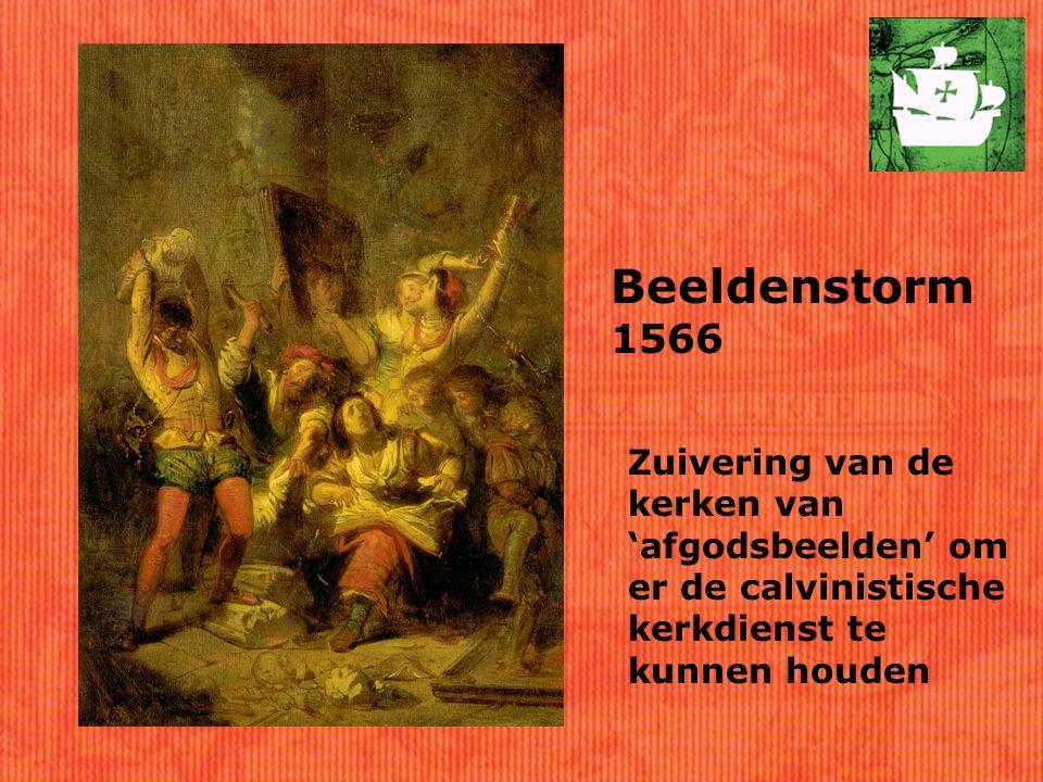 Beeldenstorm 1566 Zuivering van de kerken van 'afgodsbeelden' om er de calvinistische kerkdienst te kunnen houden.