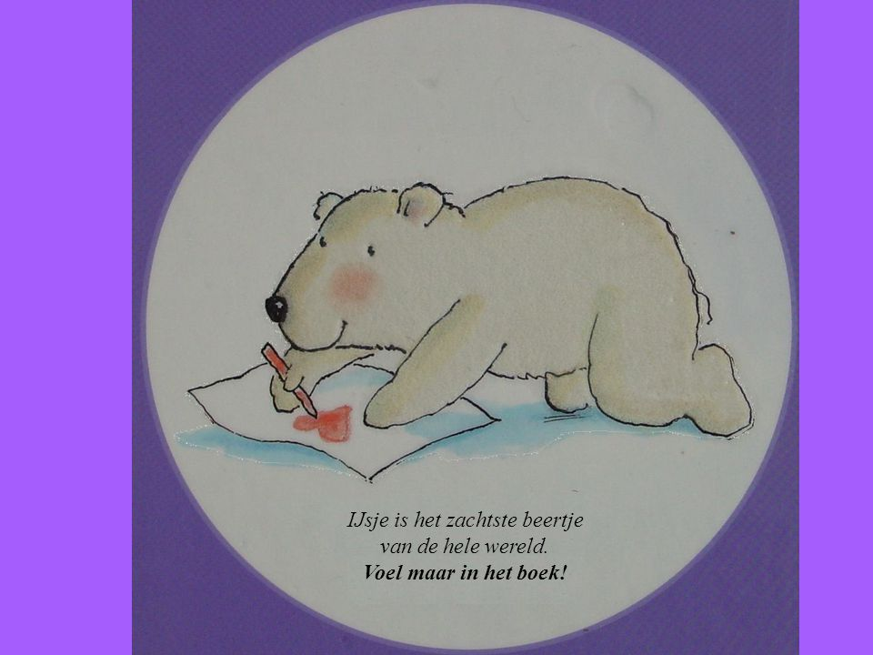 IJsje is het zachtste beertje van de hele wereld. Voel maar in het boek!