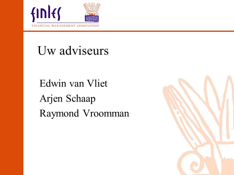 Uw adviseurs Edwin van Vliet Arjen Schaap Raymond Vroomman