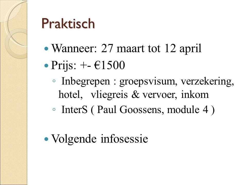 Praktisch Wanneer: 27 maart tot 12 april Prijs: +- €1500