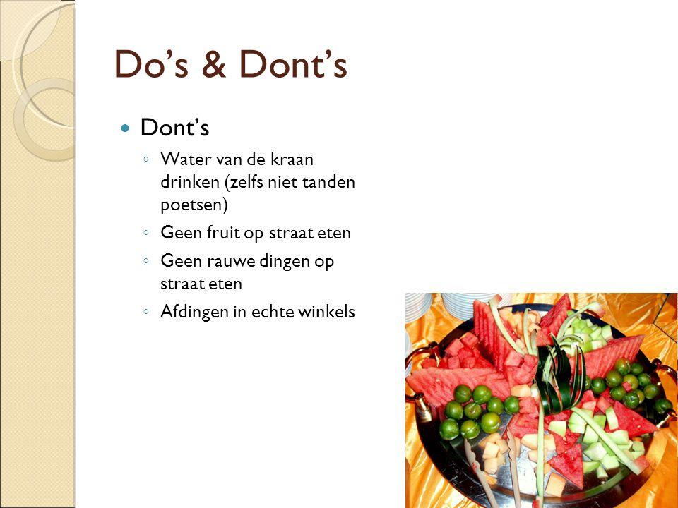 Do's & Dont's Dont's. Water van de kraan drinken (zelfs niet tanden poetsen) Geen fruit op straat eten.