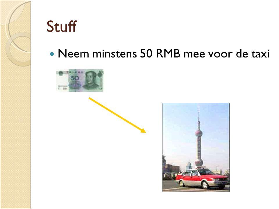 Stuff Neem minstens 50 RMB mee voor de taxi