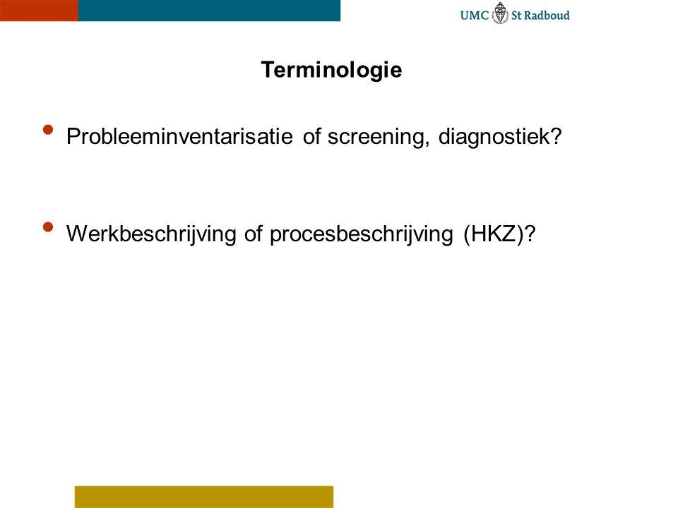 Terminologie Probleeminventarisatie of screening, diagnostiek.