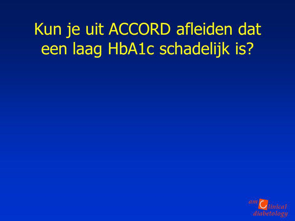 Kun je uit ACCORD afleiden dat een laag HbA1c schadelijk is