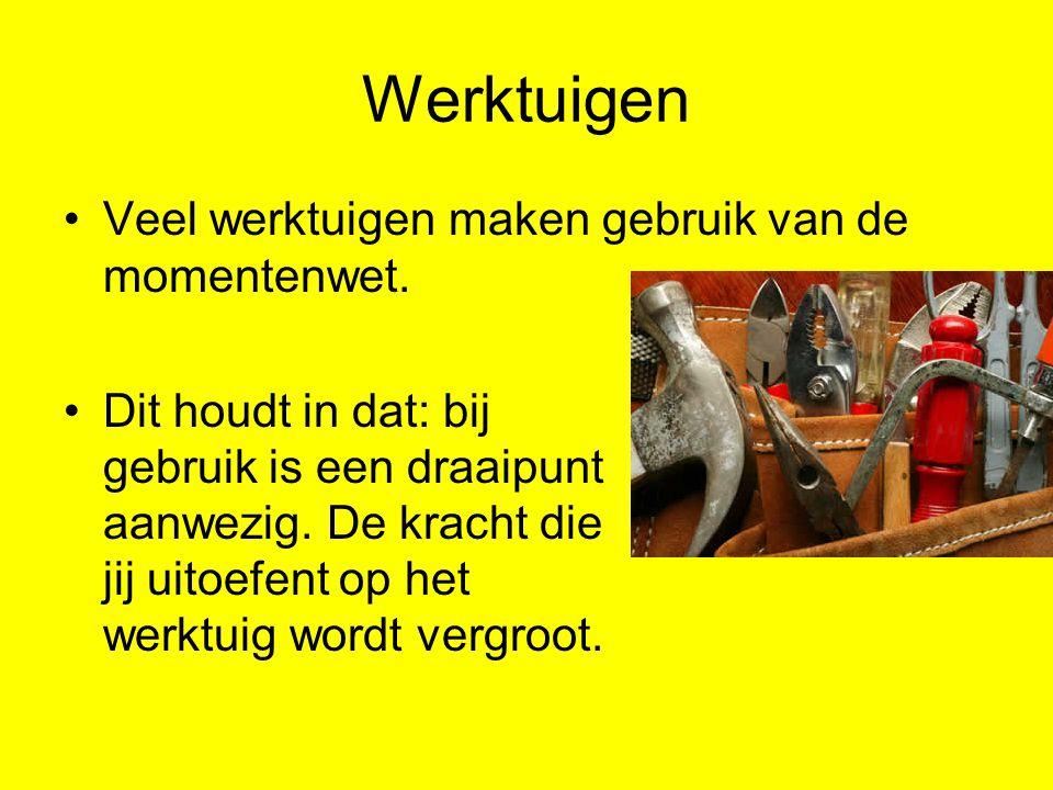 Werktuigen Veel werktuigen maken gebruik van de momentenwet.