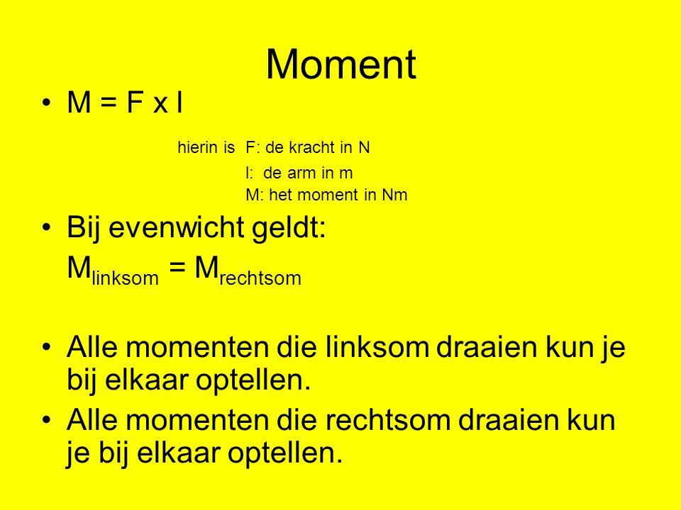 Moment M = F x l hierin is F: de kracht in N Bij evenwicht geldt: