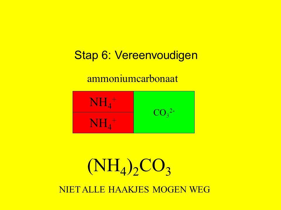 (NH4)2CO3 NH4+ NH4+ Stap 6: Vereenvoudigen ammoniumcarbonaat CO32-