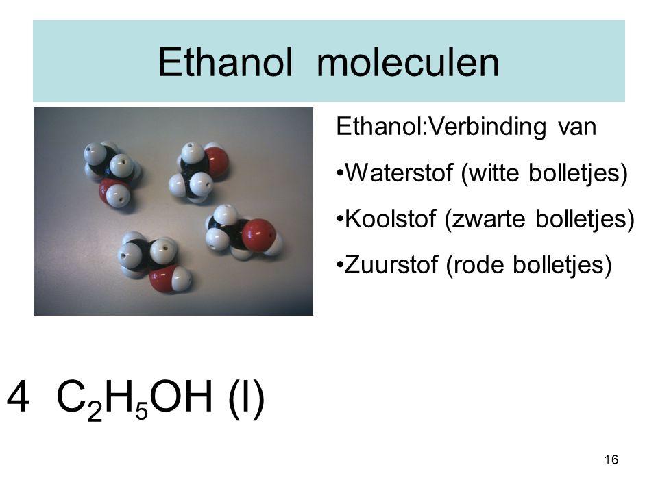 4 C2H5OH (l) Ethanol moleculen Ethanol:Verbinding van