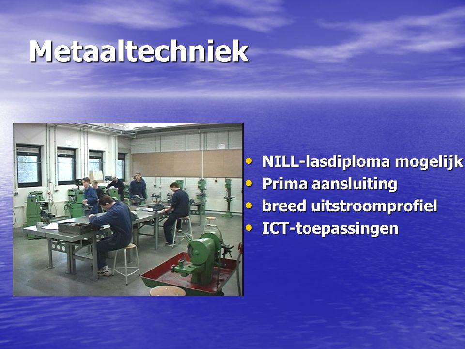 Metaaltechniek NILL-lasdiploma mogelijk Prima aansluiting
