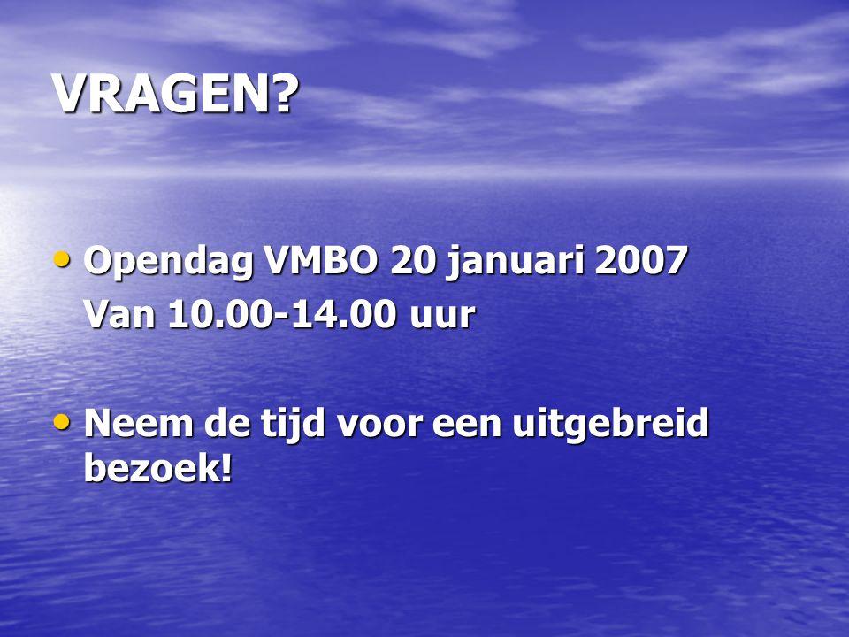 VRAGEN Opendag VMBO 20 januari 2007 Van 10.00-14.00 uur