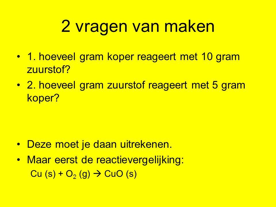 2 vragen van maken 1. hoeveel gram koper reageert met 10 gram zuurstof 2. hoeveel gram zuurstof reageert met 5 gram koper