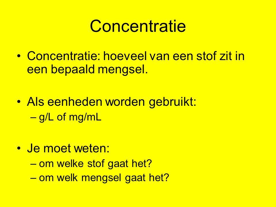 Concentratie Concentratie: hoeveel van een stof zit in een bepaald mengsel. Als eenheden worden gebruikt: