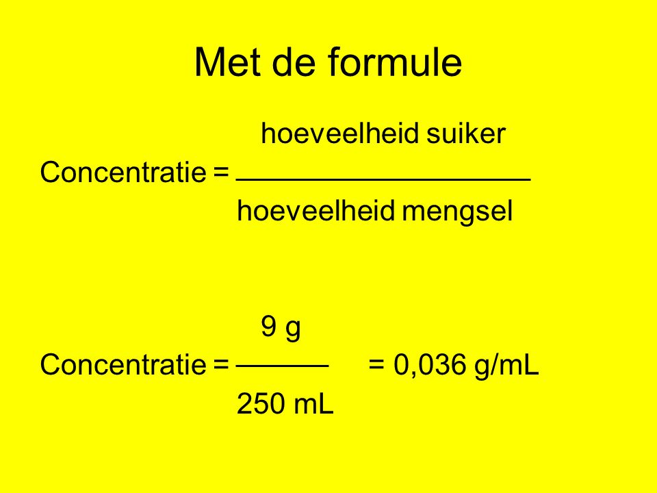 Met de formule hoeveelheid suiker Concentratie = hoeveelheid mengsel