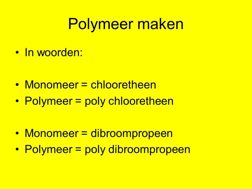Polymeer maken In woorden: Monomeer = chlooretheen