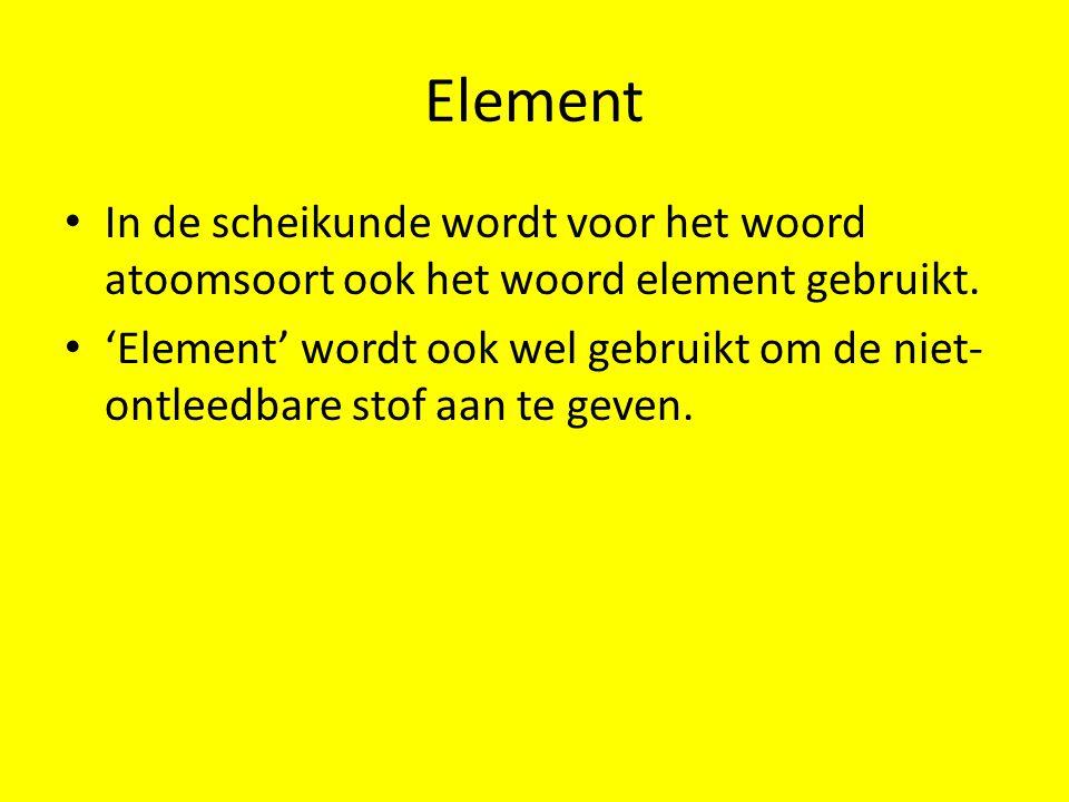 Element In de scheikunde wordt voor het woord atoomsoort ook het woord element gebruikt.
