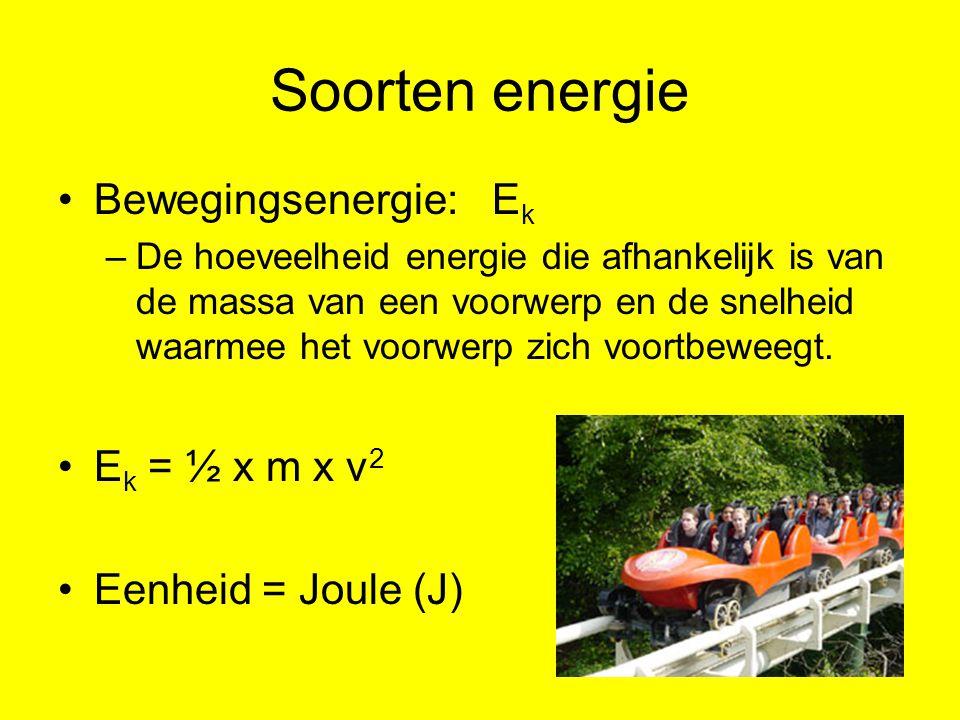 Soorten energie Bewegingsenergie: Ek Ek = ½ x m x v2