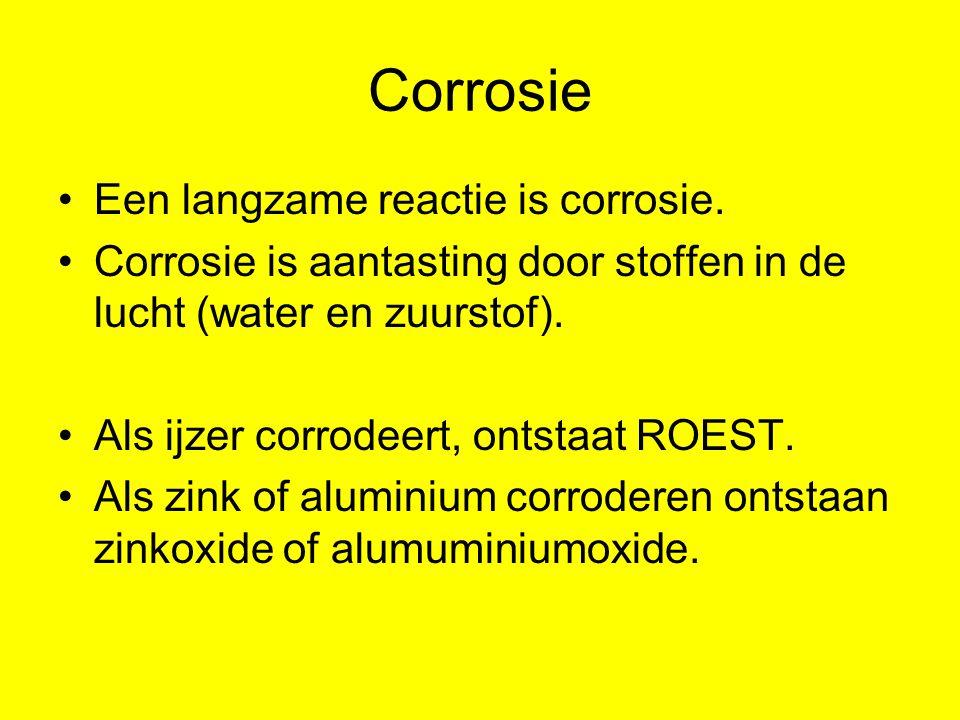 Corrosie Een langzame reactie is corrosie.