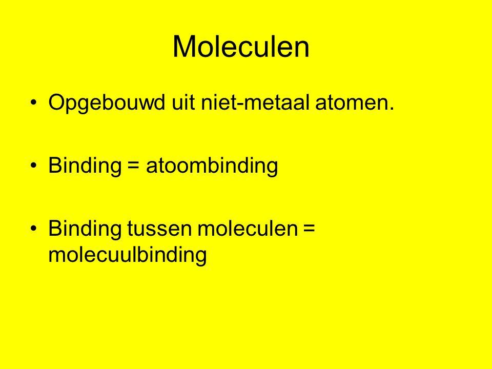 Moleculen Opgebouwd uit niet-metaal atomen. Binding = atoombinding