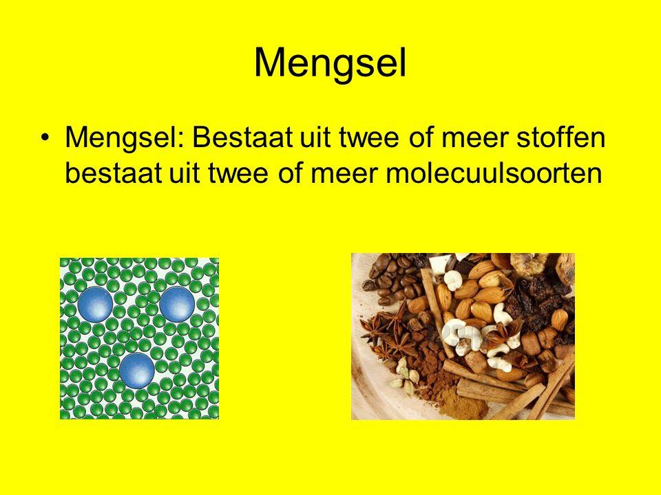 Mengsel Mengsel: Bestaat uit twee of meer stoffen bestaat uit twee of meer molecuulsoorten