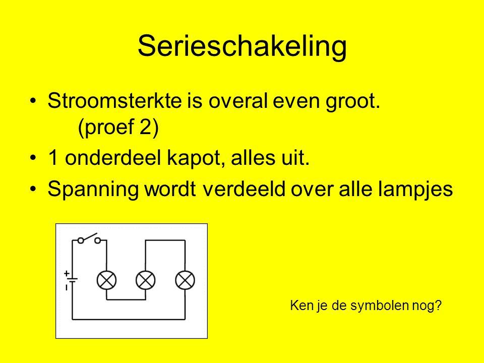 Serieschakeling Stroomsterkte is overal even groot. (proef 2)