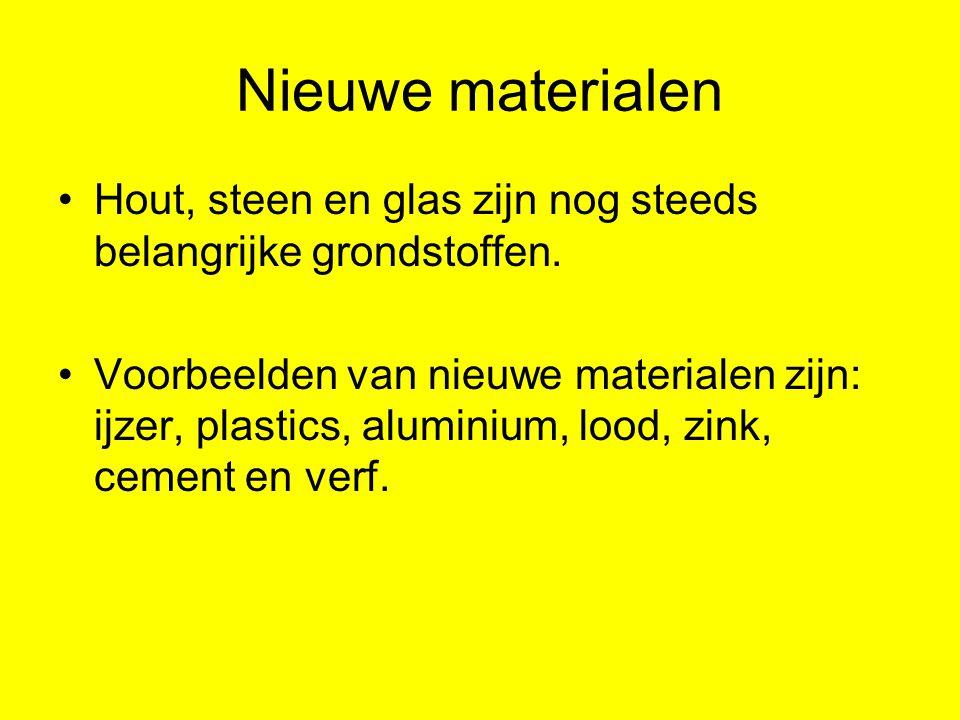 Nieuwe materialen Hout, steen en glas zijn nog steeds belangrijke grondstoffen.