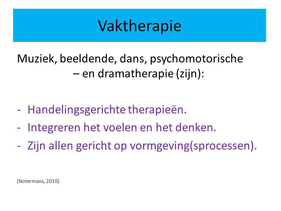 Vaktherapie Muziek, beeldende, dans, psychomotorische – en dramatherapie (zijn): Handelingsgerichte therapieën.