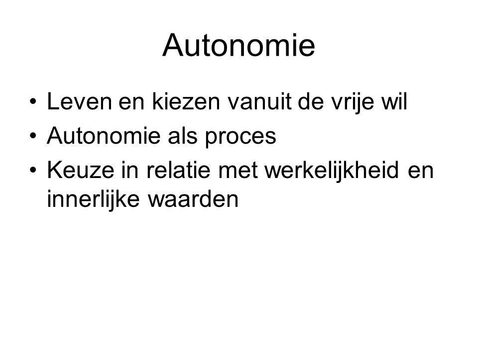 Autonomie Leven en kiezen vanuit de vrije wil Autonomie als proces