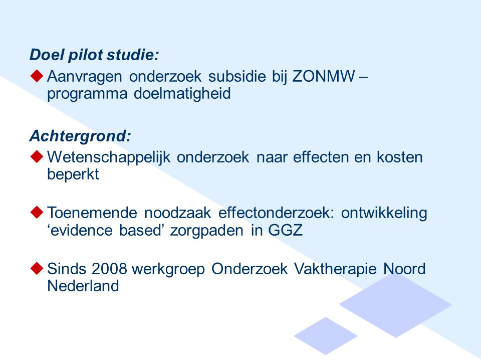 Doel pilot studie: Aanvragen onderzoek subsidie bij ZONMW – programma doelmatigheid. Achtergrond: