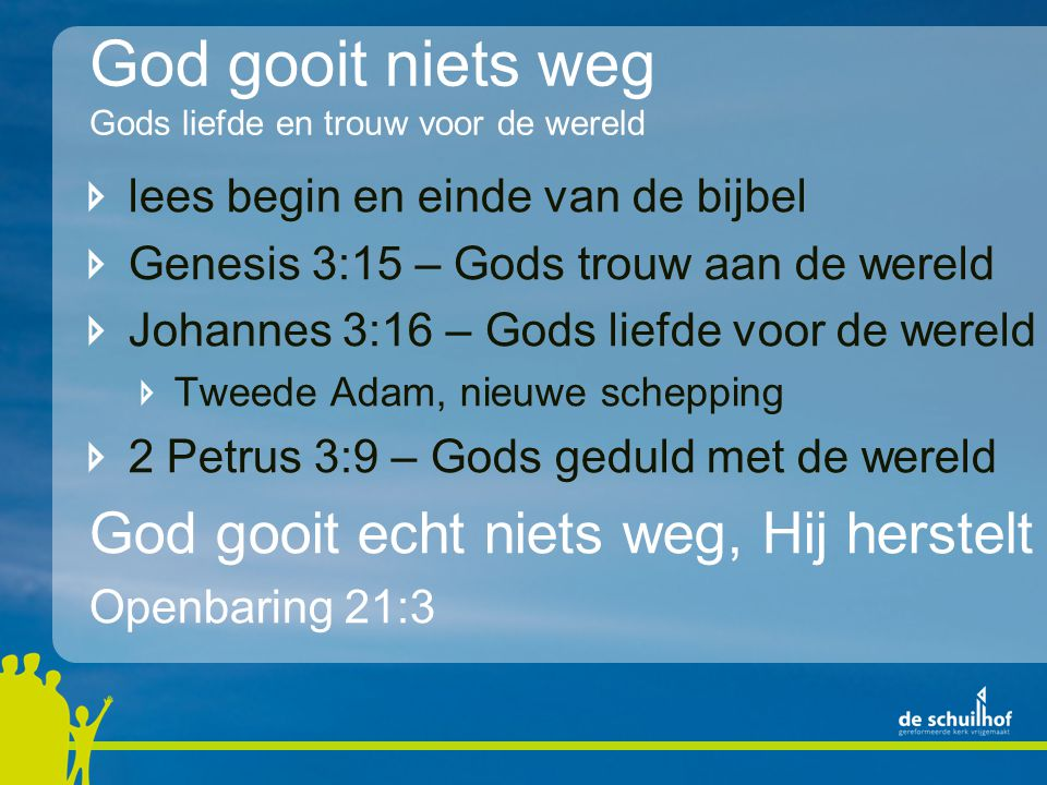 God gooit niets weg Gods liefde en trouw voor de wereld