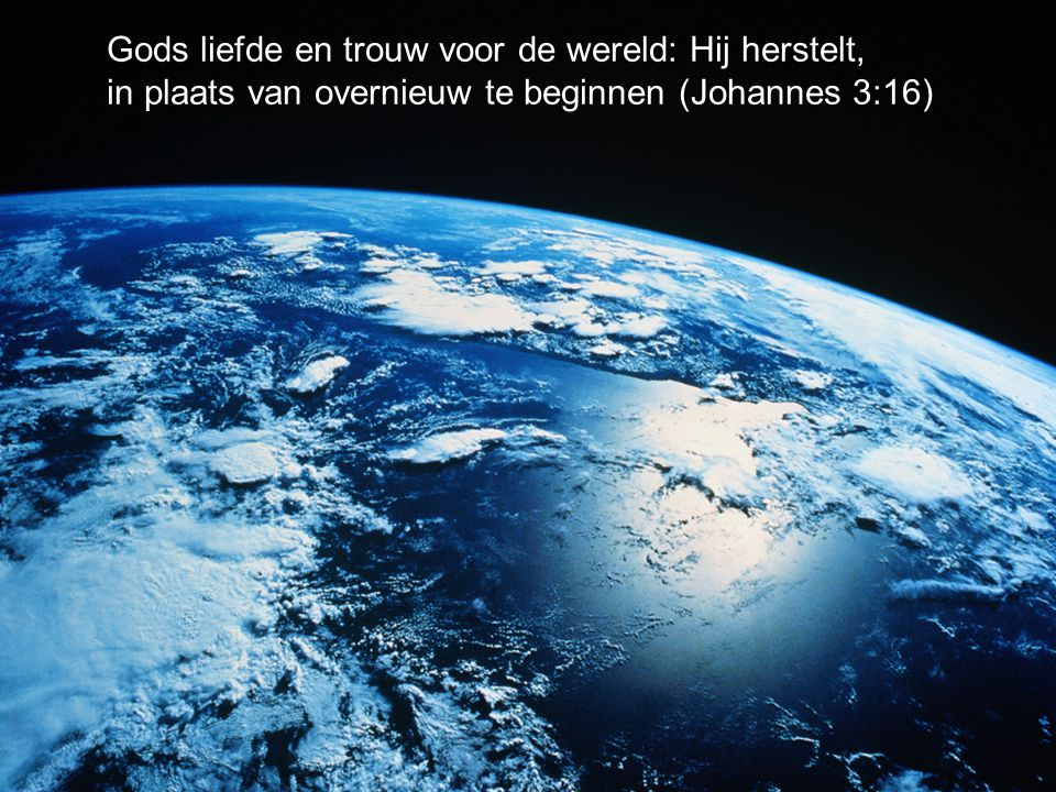 Gods liefde en trouw voor de wereld: Hij herstelt,