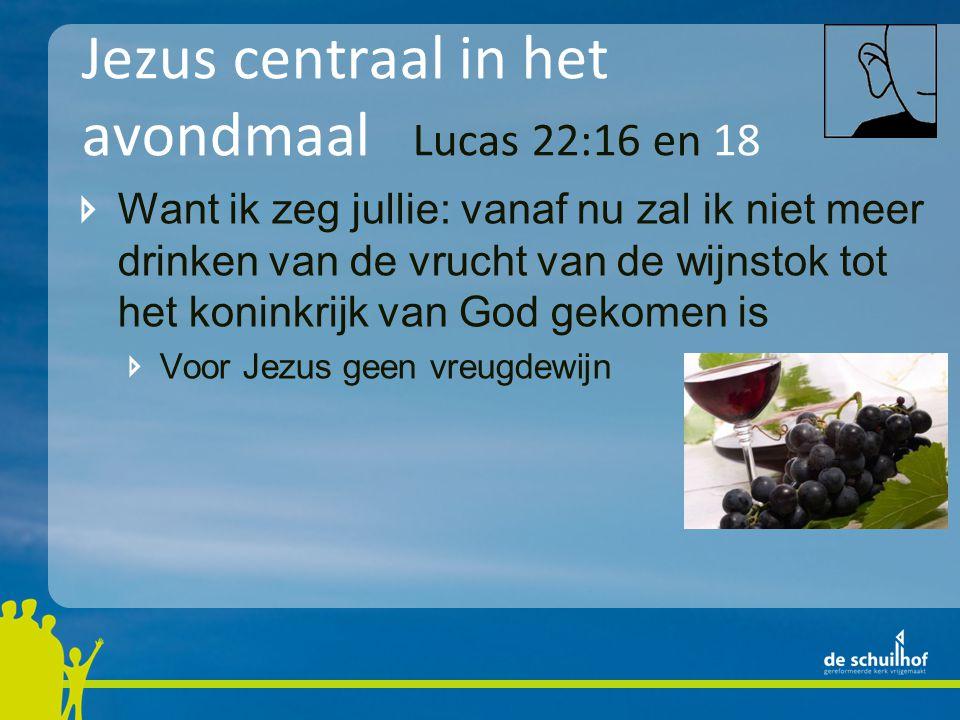 Jezus centraal in het avondmaal Lucas 22:16 en 18