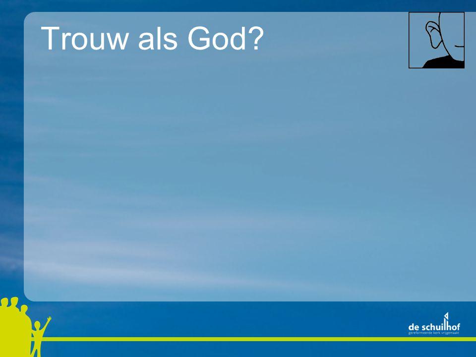 Trouw als God