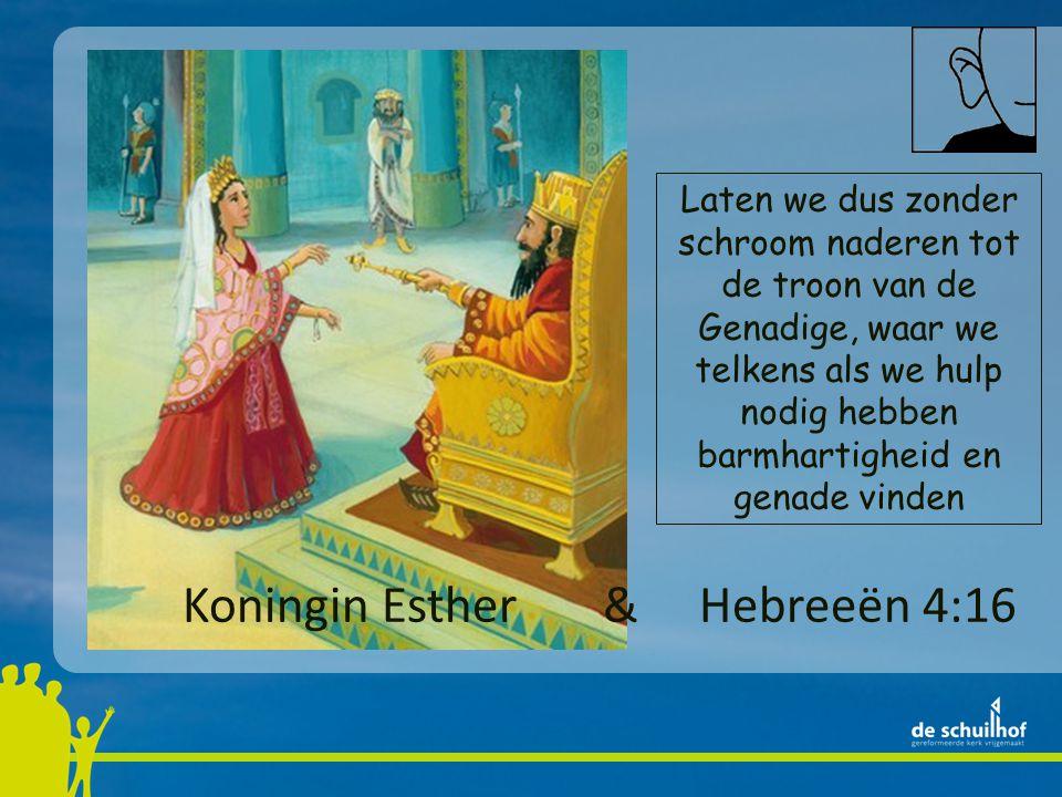 Koningin Esther & Hebreeën 4:16