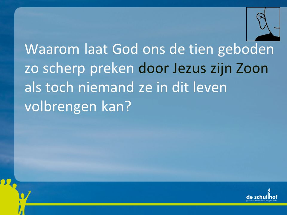 Waarom laat God ons de tien geboden zo scherp preken door Jezus zijn Zoon als toch niemand ze in dit leven volbrengen kan