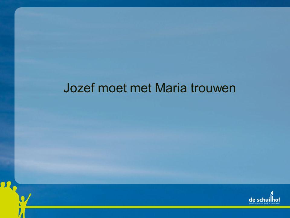 Jozef moet met Maria trouwen