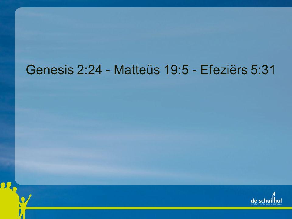 Genesis 2:24 - Matteüs 19:5 - Efeziërs 5:31
