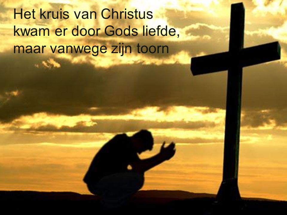 Het kruis van Christus kwam er door Gods liefde, maar vanwege zijn toorn
