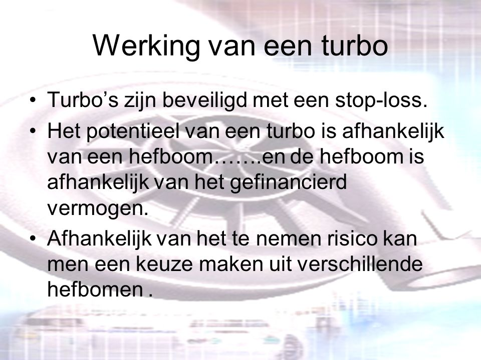 Werking van een turbo Turbo's zijn beveiligd met een stop-loss.
