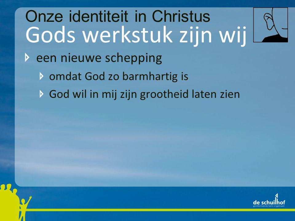 Gods werkstuk zijn wij Onze identiteit in Christus