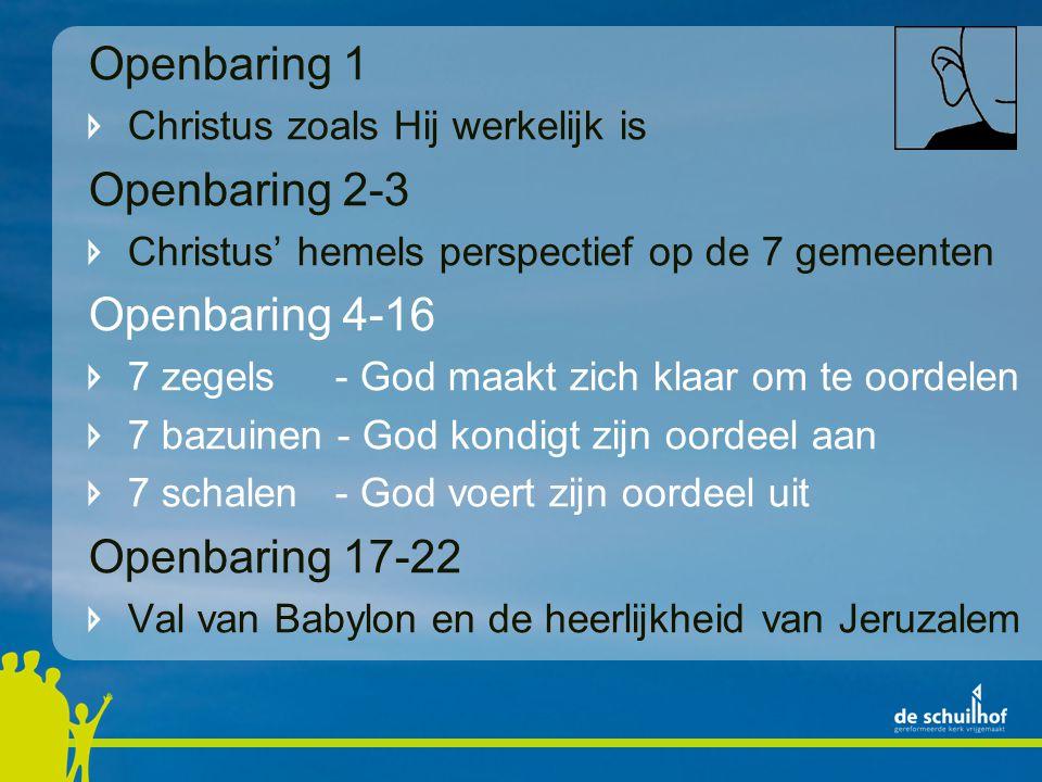 Openbaring 1 Openbaring 2-3 Openbaring 4-16 Openbaring 17-22
