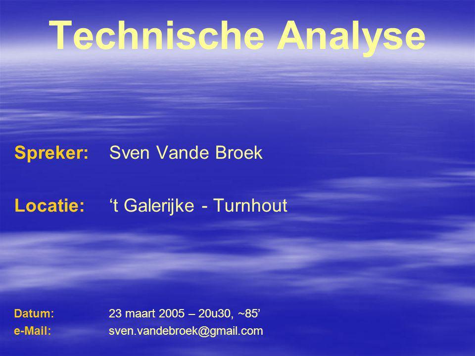 Technische Analyse Spreker: Sven Vande Broek