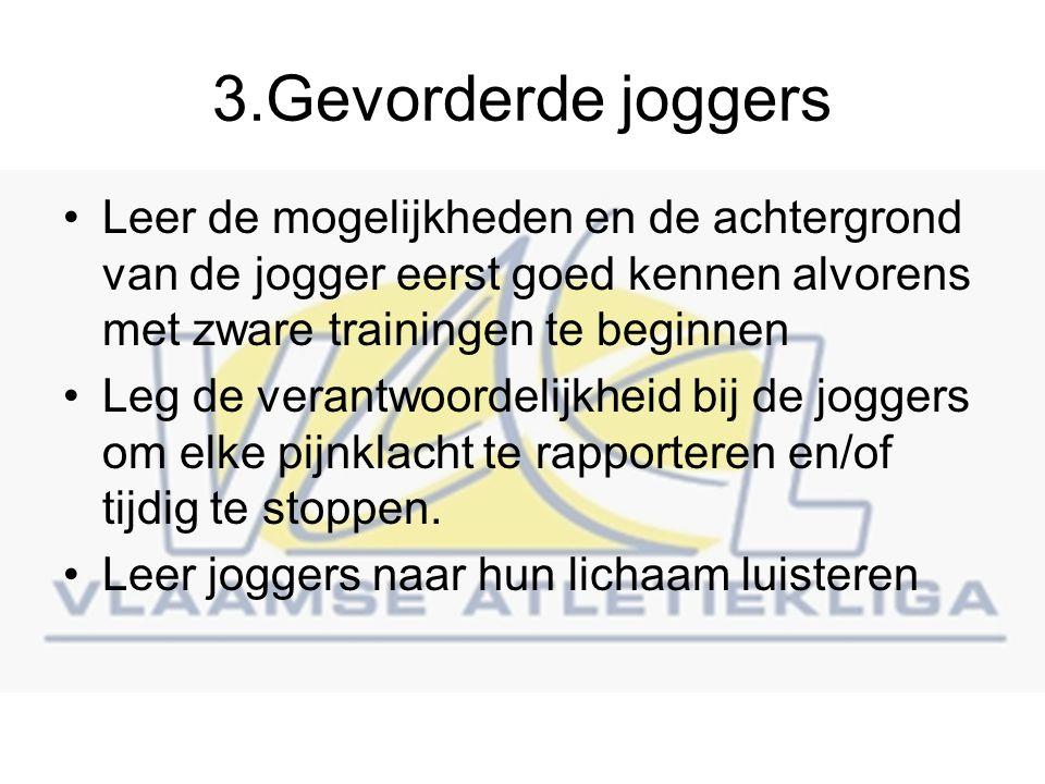 3.Gevorderde joggers Leer de mogelijkheden en de achtergrond van de jogger eerst goed kennen alvorens met zware trainingen te beginnen.